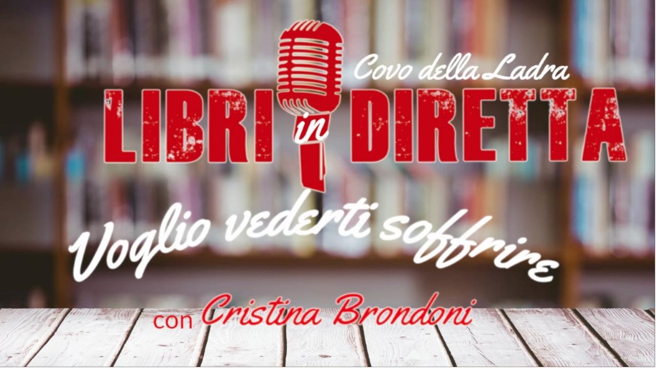 """#LibriInDiretta con Cristina Brondoni e """"Voglio vederti soffrire"""""""